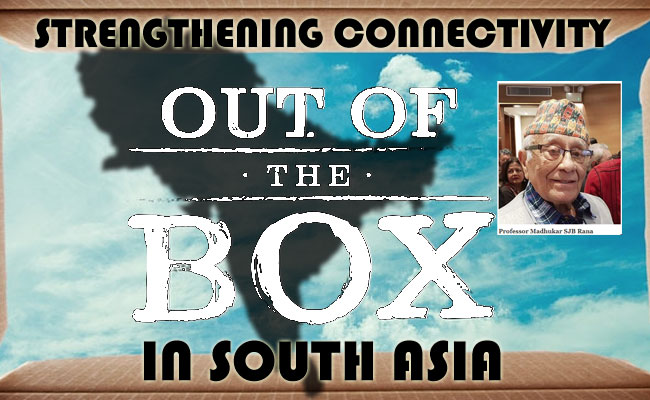 Strengthening Connectivity in South Asian Region: Needed Out- of