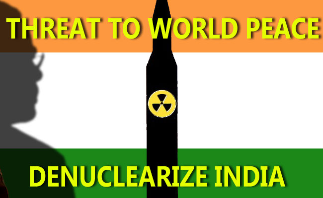 Threat to World Peace: India must be Denuclearized!
